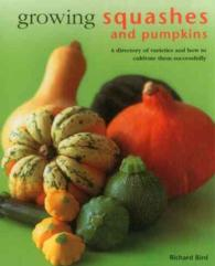 Growing Squashes and Pumpkins : A Directory of Varieties and How to Cultivate Them Successfully