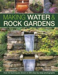Making Water & Rock Gardens : Over 50 Techniques Shown in 350 Step-by-step Photographs