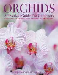 Orchids : A Practical Guide for Gardeners with Advice on Growing and a Directory of 200 Orchids
