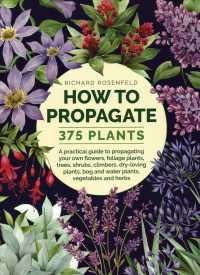 How to Propagate 375 Plants : A Practical Guide to Propagating Your Own Flowers, Foliage Plants, Trees, Shrubs, Climbers, Dry-loving Plants, Bog and W