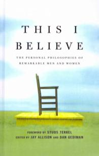 This I Believe : The Personal Philosophies of Remarkable Men and Women (Reprint)