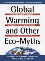 Global Warming and Other Eco-Myths : How the Environmental Movement Uses False Science to Scare Us to Death (1ST)