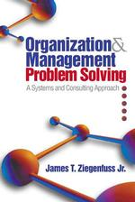 Organization and Management Problem Solving : A Systems and Consulting Approach