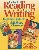 The Book of Reading and Writing Ideas, Tips, and Lists for the Elementary Classroom : Ideas, Tips, and Lists for the Elementary Classroom