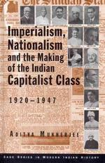 Imperialism, Nationalism and the Making of the Indian Capitalist Class, 1920-1947 (Sage Series in Modern Indian History)