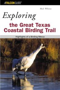 Exploring the Great Texas Coastal Birding Trail : Highlights of a Birding Mecca (1ST)