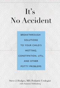 It's No Accident : Breakthrough Solutions to Your Child's Wetting, Constipation, UTIs, and Other Potty Problems