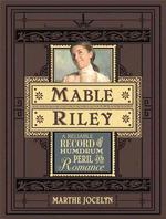 Mable Riley : A Reliable Record of Humdrum, Peril, and Romance (1ST)