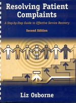 Resolving Patient Complaints : A Step-By-Step Guide to Effective Service Recovery (2 SPI)