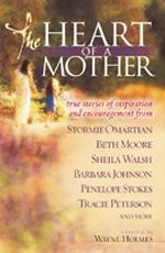 The Heart of a Mother : True Stories of Inspiration and Encouragement