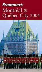 Frommer's 2004 Montreal & Quebec City (Frommer's Easyguide to Montreal & Quebec City)