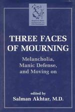 Three Faces of Mourning : Melancholia, Manic Defense, and Moving on