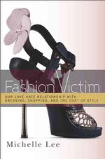 Fashion Victim : Our Love-Hate Relationship with Dressing, Shopping, and the Cost of Style