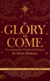 The Glory Has Come : Encountering the Wonder of Christmas, an Advent Devotional