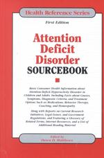 Attention Deficit Disorder Sourcebook : Basic Consumer Health Information about Attention Deficit/Hyperactivity Disorder in Children and Adults (Healt