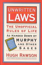 Unwritten Laws : The Unofficial Rules of Life as Handed Down by Murphy and Other Sages