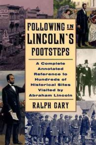 Following in Lincoln's Footsteps : A Complete Annotated Reference to Hundreds of Historical Sites Visited by Abram Lincoln