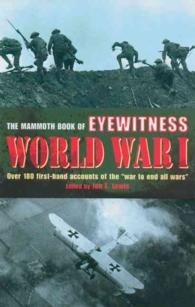The Mammoth Book of Eyewitness World War I : Over 280 First-hand Accounts of the War to End All Wars