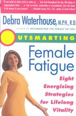 Outsmarting Female Fatigue : Eight Energizing Strategies for Lifelong Vitality (Reprint)