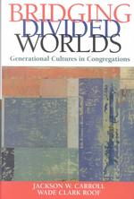 Bridging Divided Worlds : Generational Cultures in Congregations