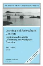 Learning and Sociocultural Contexts : Implications for Adults, Community, and Workplace Education: (Jossey Bass Higher and Adult Education Series)