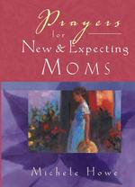 Prayers for New and Expecting Moms -- Paperback