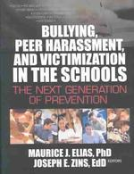 Bullying, Peer Harassment, and Victimization in the Schools : The Next Generation of Prevention