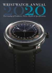 Wristwatch Annual 2020 : The Catalog of Producers, Prices, Models, and Specifications (Wristwatch Annual)