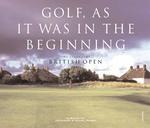 Golf, as It Was in the Beginning : The Legendary British Open Courses