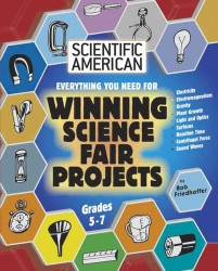 Everything you need for Winning Science Fair Projects : Grades 5-7 (Scientific American Winning Science Fair Projects)