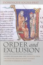 Order & Exclusion : Cluny and Christendom Face Heresy, Judaism, and Islam 1000-1150 (Conjunctions of Religion & Power in the Medieval Past)