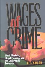 Wages of Crime : Black Markets, Illegal Finance, and the Underworld Economy