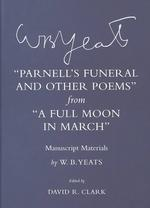 Parnell's Funeral and Other Poems from a Full Moon in March : Manuscript Materials (Cornell Yeats)