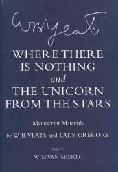 Where There Is Nothing and the Unicorn from the Stars : Manuscript Materials (Cornell Yeats)