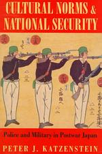『文化と国防―戦後日本の警察と軍隊』(原書)<br>Cultural Norms and National Security : Police and Military in Postwar Japan (Cornell Studies in Political Economy) (Reprint)