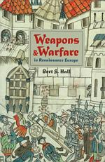 Weapons and Warfare in Renaissance Europe : Gunpowder, Technology, and Tactics (John Hopkins Studies in the History of Technology)