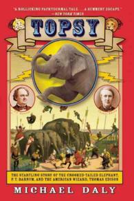 Topsy : The Startling Story of the Crooked-Tailed Elephant, P. T. Barnum, and the American Wizard, Thomas Edison