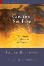 Creation Set Free : The Spirit as Liberator of Nature (Sacra Doctrina: Christian Theology for a Postmodern Age)