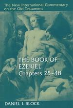 The Book of Ezekiel : Chapters 25-48 (New International Commentary on the Old Testament)