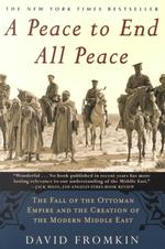 A Peace to End All Peace : The Fall of the Ottoman Empire and the Creation of the Modern Middle East (2 Reprint)