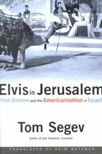Elvis in Jerusalem: Post-Zionism and the Americanization of Israel, Segev, Tom