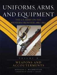 Uniforms, Arms, and Equipment : The U.S. Army on the Western Frontier, 1880-1892 〈2〉 (2ND)