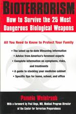 Bio-Terrorism : How to Survive the 25 Most Dangerous Biological Weapons