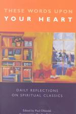 These Words upon Your Heart : Daily Reflections from Spiritual Classics