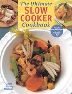 The Ultimate Slow Cooker Cookbook : Flavorful One-Pot Recipes for Your Crockery Pot