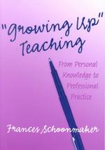 Growing Up Teaching : From Personal Knowledge to Professional Practice