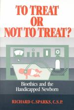 To Treat or Not to Treat : Bioethics and the Handicapped Newborn