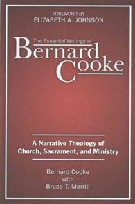 The Essential Writings of Bernard Cooke : A Narrative Theology of Church, Sacrament, and Ministry