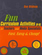 Fun Curriculum Activities K-6 for Teachers and Media Specialists : Fast, Easy & Cheap!