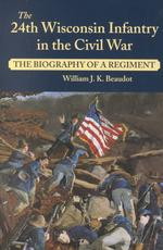 The 24th Wisconsin Infantry in the Civil War : The Biography of a Regiment (1ST)